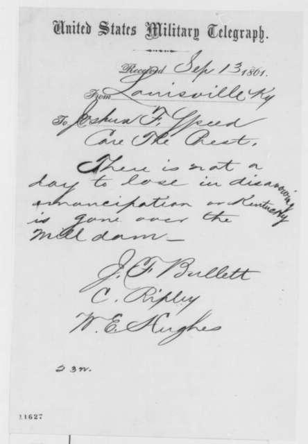J. F. Bullitt, W. E. Hughes, and C. Ripley to Joshua F. Speed, Friday, September 13, 1861  (Telegram urging disavowal of emancipation policy)