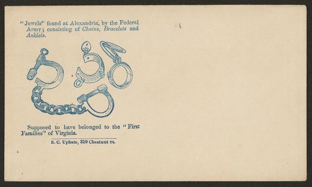 """Jewels"" found at Alexandria, by the Federal Army; consisting of chains, bracelets, and anklets. Supposed to have belonged to the ""First Families"" of Virginia / S.C. Upham, 310 Chestnut St."
