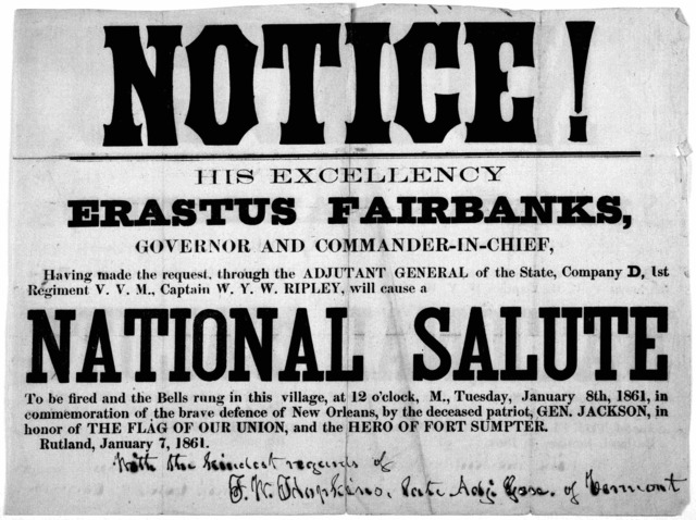 Notice! His Excellency Erastus Fairbanks, Governor and commander-in-chief having made the request through the Adjutant General of the state, Company D. 1st regiment. V. V. M., Captain W. Y. W. Ripley will cause a national salute to be fired and