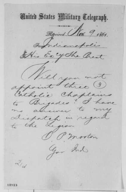 Oliver P. Morton to Abraham Lincoln, Saturday, November 09, 1861  (Telegram regarding appointment of Catholic chaplains)