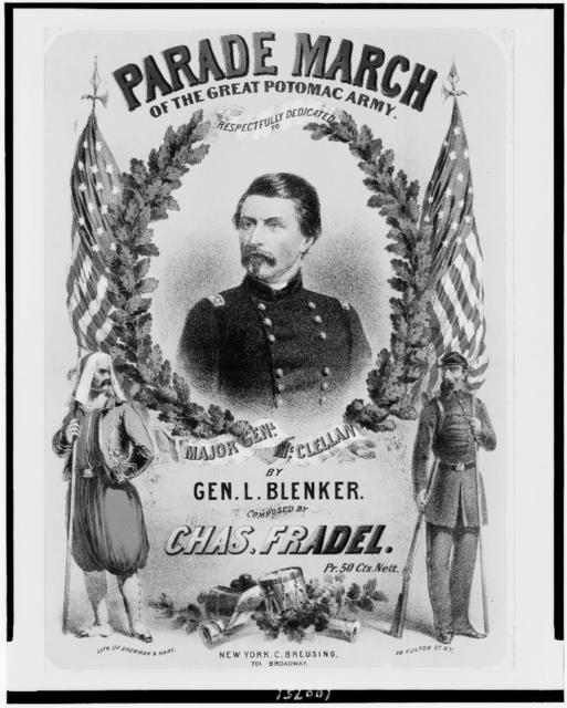 Parade march of the great Potomac Army, respectfully dedicated to Major Genl. McClellan by Gen. L. Blenker. Composed by Chas. Fradel / lith. of Sherman & Hart.