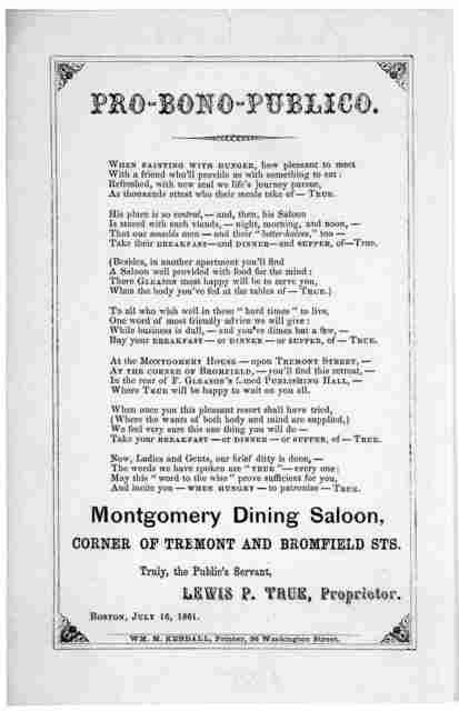 Pro-bono-publico ... Montgomery dining saloon ... Truly the public's servant, Lewis P. True, Proprietor. Boston, July 16, 1861. Wm. M. Kendall, Printer, 36 Washington Street.