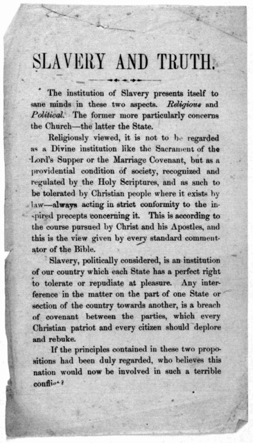 Slavery and truth. The institution of slavery presents itself to sane minds in these two aspects. Religious and political. The former more particularly concerns the church - the latter the state ... [1861?].