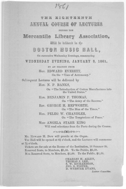The eighteenth annual course of lectures before the Mercantile library association will be delivered in the Boston Music Hall on successive Wednesday evenings, commencing Wednesday Evening, January 9, 1861 ... [Boston, 1861].