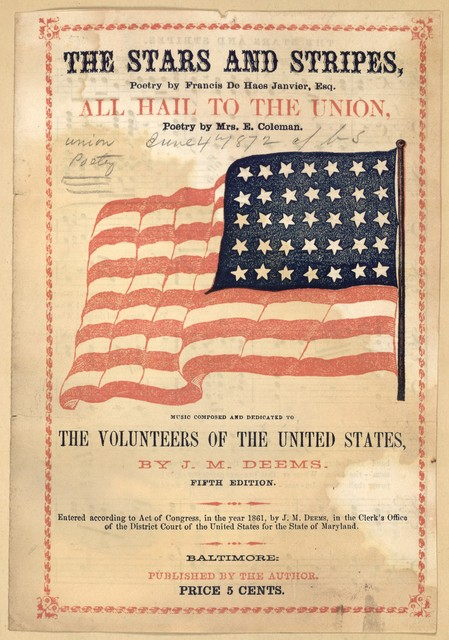 The stars and stripes. Poetry by Francis De Haes Janvier, Esq. [and] All hail to the Union, poetry by Mre. E. Coleman. Music composed and dedicated to the volunteers of the United States by J. M. Deems. Fifth edition. By J. M. Deems, Baltimore, Published by the author