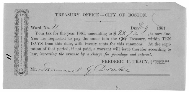 Treasury Office-- city of Boston. Ward No. [blank] Your tax for the year 1861, amounting to $ blank] is now due…Frederic U. Tracy, treasurer and collector…J. E. Farwell & Co., City Printers, 32 Congress Street [1861].