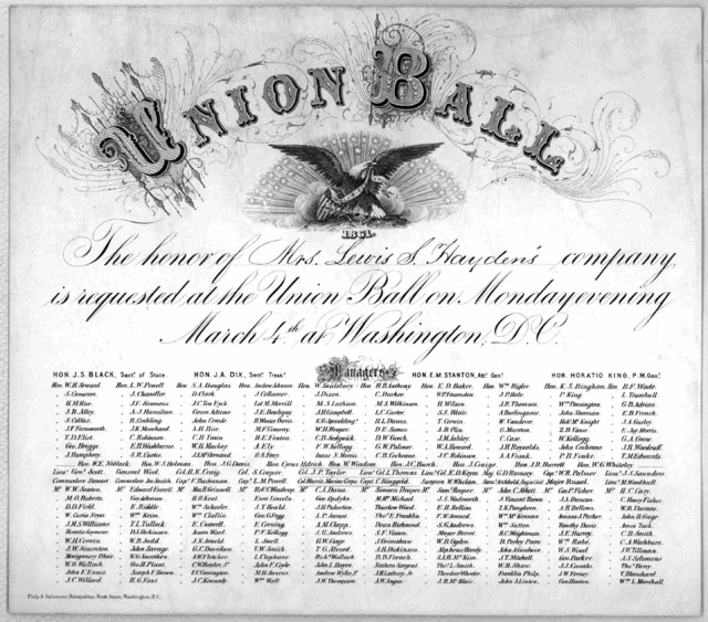 Union ball. 1861. The honor of Mrs. Lewis S. Haydens' company is requested at the Union Ball on Monday evening March 4th at Washington, D. C. Washingtong, D. C. Philip & Solomons, Metropolitan book store [1861].