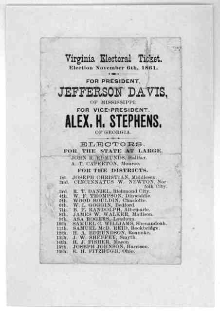 Virginia electoral ticket. Election November 6th, 1861. For President Jefferson Davis, of Mississippi. For Vice-president Alex. H. Stephens, of Georgia. Electors. for the state at large ... [1861].