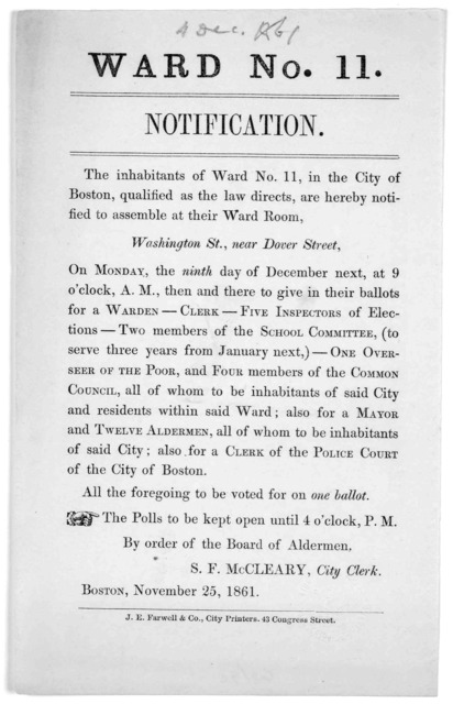 Ward No. 11. Notification. The inhabitants of Ward No. 11, in the City of Boston, qualified as the law directs, are hereby notified to assemble at their ward room, Washington St. near Dover St. on Monday, the ninth day of December next ... then