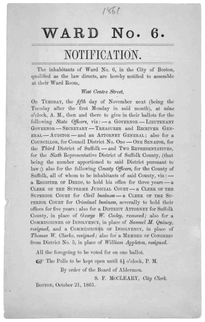 Ward No. 6. Notification. The inhabitants of Ward No. 6 in the City of Boston, qualified as the law directs, are hereby notified to assemble at their Ward Room West Centre Street on Tuesday, the fifth day of November next ... to give their ballo
