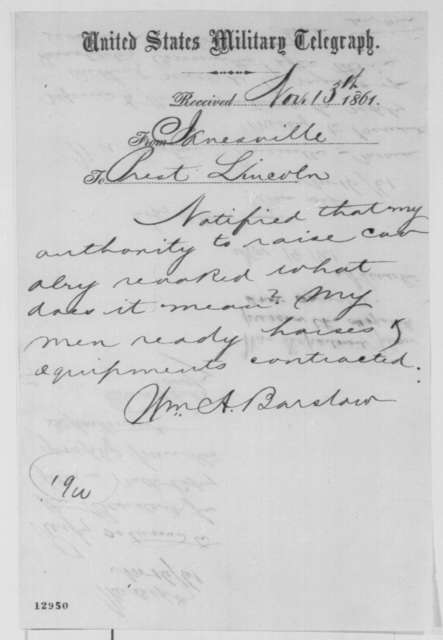 William A. Barstow to Abraham Lincoln, Wednesday, November 13, 1861  (Telegram regarding military affairs; with endorsement from Lincoln to War Dept., Nov. 14, 1861; with endorsements from Simon Cameron and Thomas A. Scott, Nov. 16, 1861)
