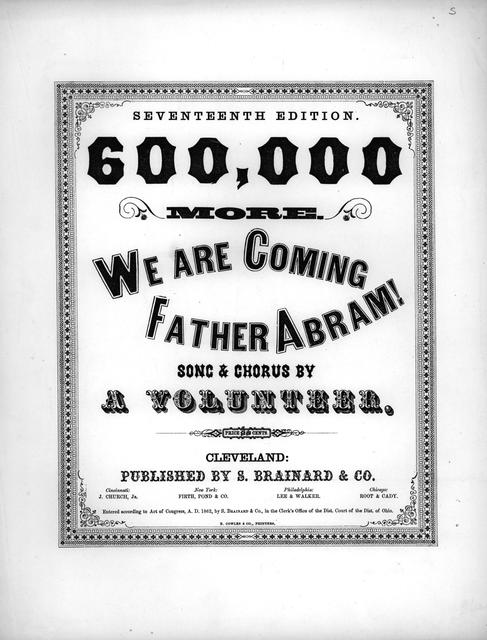 600,000 more, we are coming Father Abraham: song and chorus [music] by a Volunteer; [words by Robert Morris].