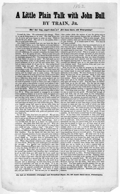 A little plain talk with John Bull by Train, Jr. Philadelphia. For sale at Trentwith's newspaper and periodical depot, No. 107 South Third Street, [1862].