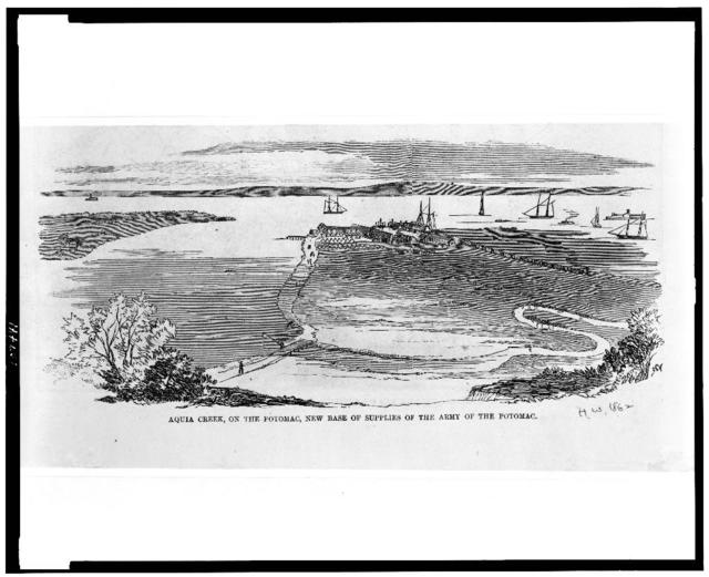 Aquia Creek, on the Potomac, new base of supplies of the Army of the Potomac