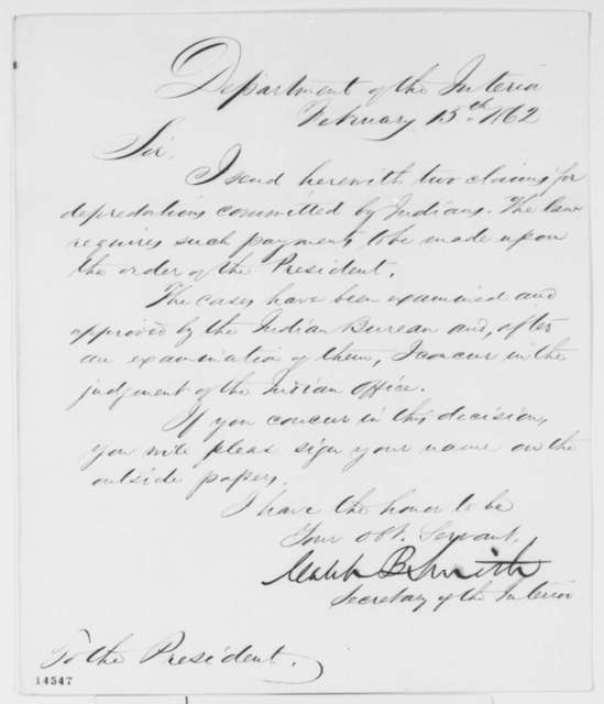 Caleb B. Smith to Abraham Lincoln, Saturday, February 15, 1862  (Sends claims for Indian depredations)
