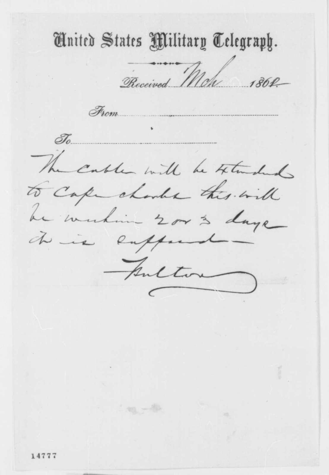 Charles C. Fulton to Gustavus V. Fox, Monday, March 03, 1862  (Telegram regarding military affairs)