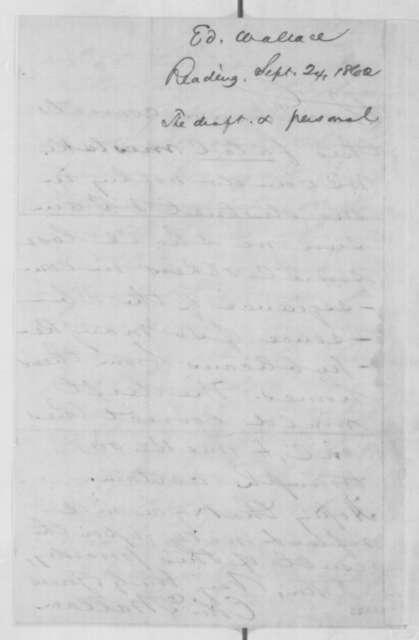 Edward Wallace to Abraham Lincoln, Wednesday, September 24, 1862  (Pennsylvania politics)