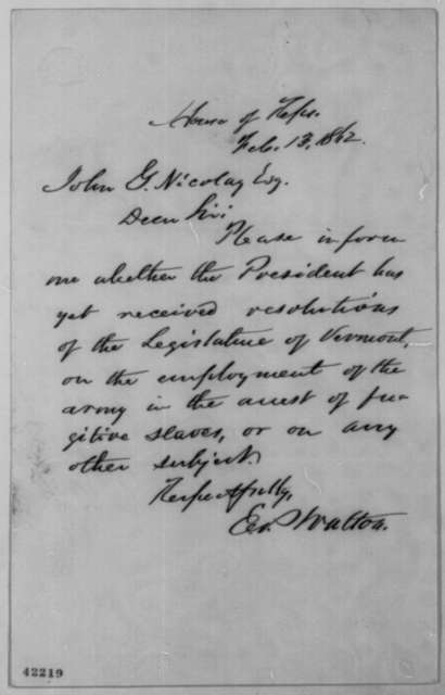 Eliakim P. Walton to John G. Nicolay, Thursday, February 13, 1862  (Has Lincoln received resolutions from Vermont legislature?)