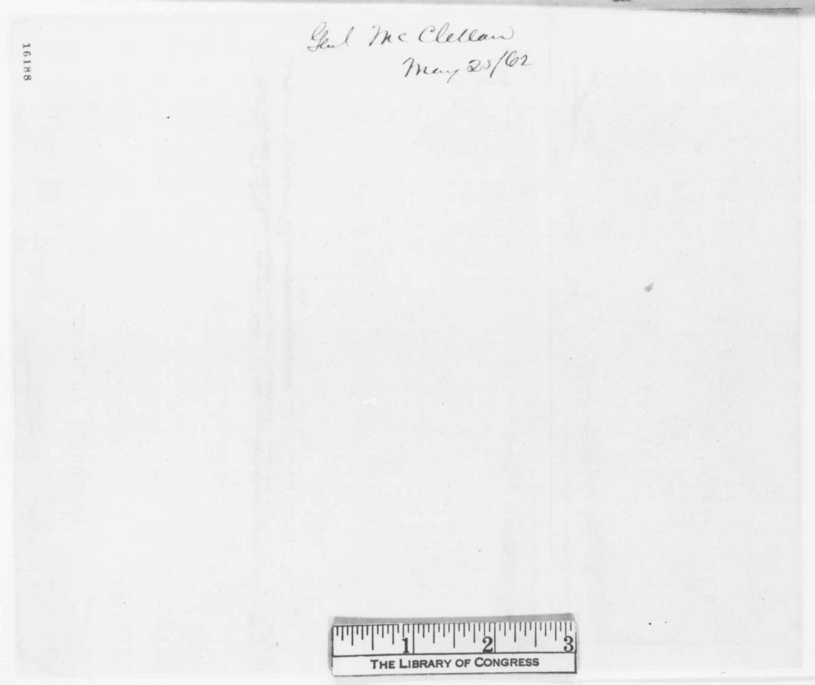 George B. McClellan to Abraham Lincoln, Sunday, May 25, 1862  (Telegram regarding military affairs)