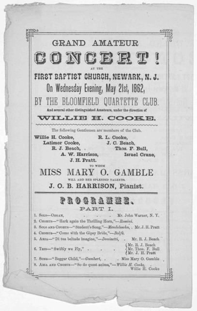 Grand amateur concert! at the First Baptist church, Newark. N. J. On Wednesday evening, May 21st, 1862. by the Bloomfield quartette club and several other distinguished amateurs under the direction of Willie H. Cooke ... Newark. N. J. Francis St