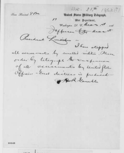 Hamilton R. Gamble to Abraham Lincoln, Wednesday, December 31, 1862  (Telegram requesting suspension of assessments by U.S. officers)