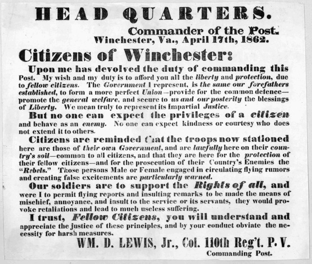 Head quarters. Commander of the Post. Winchester, Va., April 17th, 1862. Citizens of Winchester: Upon me has devolved the duty of commanding this post ... Wm. D. Lewis, Jr., Col. 110th Reg't P. V. Commanding Post.