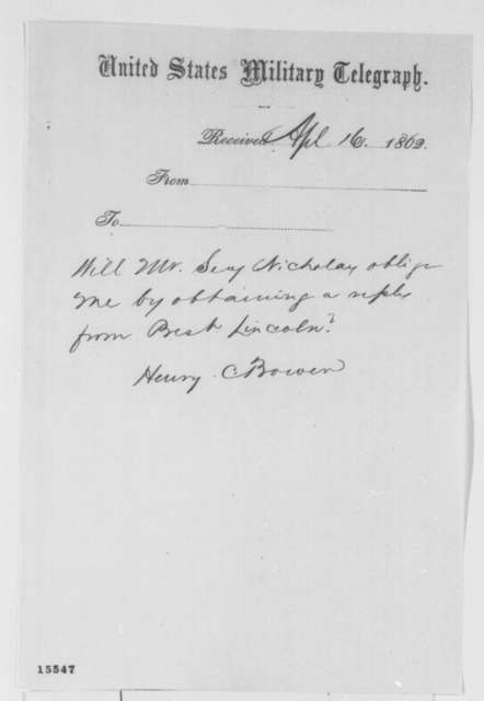 Henry C. Bowen to John G. Nicolay, Wednesday, April 16, 1862  (Telegram requesting reply from Lincoln)