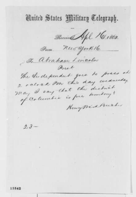 Henry Ward Beecher to Abraham Lincoln, Wednesday, April 16, 1862  (Telegram inquiring about emancipation of slaves in Washington D.C.)