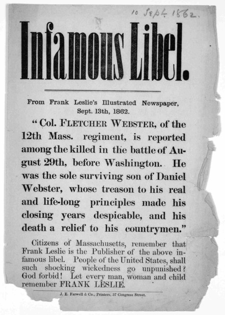 "Infamous libel. From Frank Leslie's illustrated newspaper. Sept. 13th, 1862. ""Col Fletcher Webster, of the 12th Mass. regiment, is reported among the killed in the battle of August 29th, before Washington. He was the sole surviving son of Daniel"