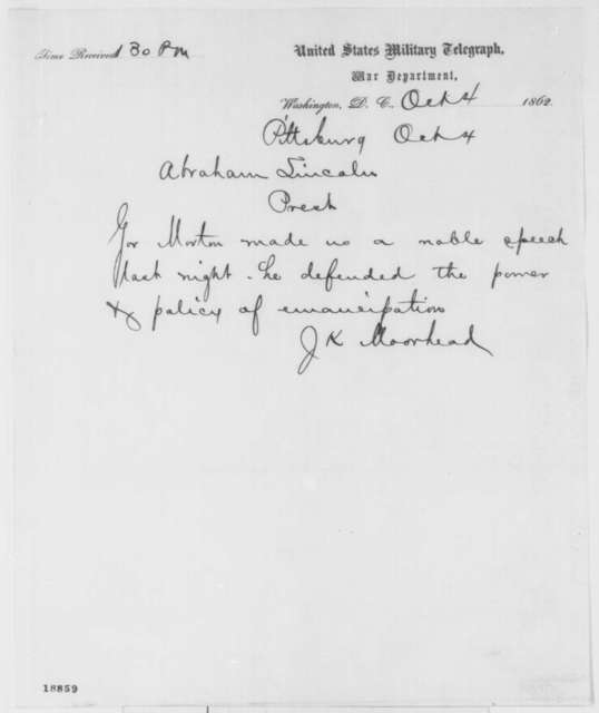 James K. Moorhead to Abraham Lincoln, Saturday, October 04, 1862  (Telegram concerning speech made by Governor Morton)