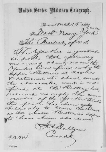 John A. Dahlgren to Abraham Lincoln, Saturday, March 15, 1862  (Telegram regarding military affairs)
