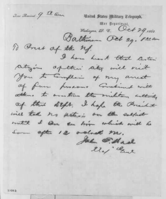 John E. Wool to Abraham Lincoln, Wednesday, October 29, 1862  (Telegram concerning arrests in Baltimore)