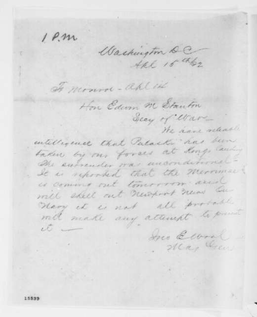 John E. Wool to Edwin M. Stanton, Tuesday, April 15, 1862  (Telegram reporting surrender of Ft. Pulaski)