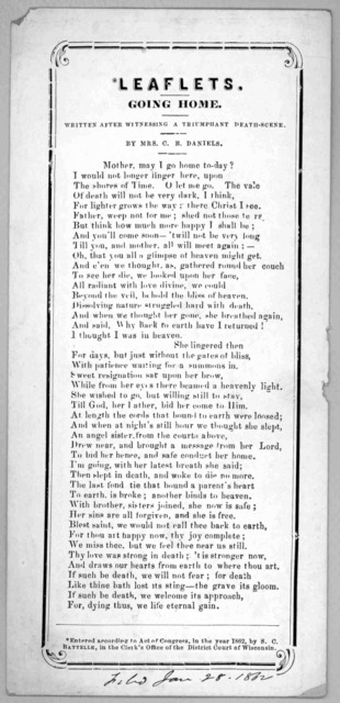 Leaflets. Going home. Written after witnessing a triumphant death-scene. by Mrs. C. B. Daniels. [c. 1862].