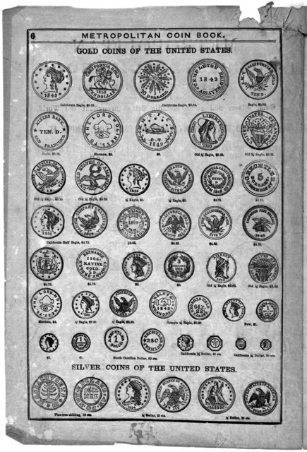 Metropolitan complete coin book. Containing perfect fac-similes of all the various gold, silver, and other metallic coins throughout the world, with the present United States mint value of each coin under it. Gold coins of the United States, and
