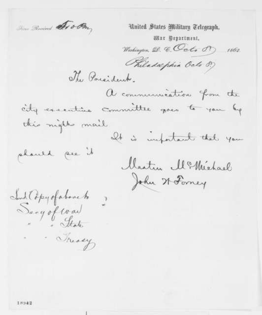 Morton McMichael and John W. Forney to Abraham Lincoln, Wednesday, October 08, 1862  (Telegram concerning affairs in Philadelphia)