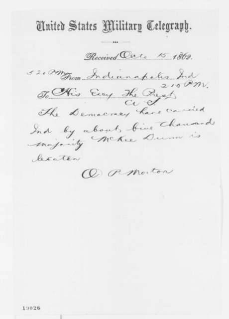 Oliver P. Morton to Abraham Lincoln, Wednesday, October 15, 1862  (Telegram reporting Indiana election results)