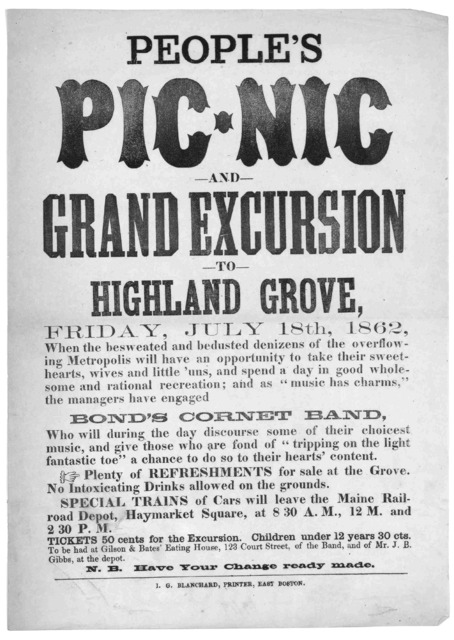 People's picnic and grand excursion to Highland Grove, Friday, July 18th, 1862 ... Special trains of cars will leave the Maine Railroad Depot, Haymarket Square, at 8 30 A.M., 12 M. and 2 30 P.M ... Boston. I. G. Blanchard, printer.