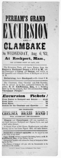 Perham's grand excursion and clambake, on Wednesday, Aug 6 '62, at Rockport, Mass. the extreme point of Cape Ann. The excursion train will leave Boston from the Eastern railroad depot at 8 1-2 A. M ... returning, leave Rockport at 5 o'clock P. M