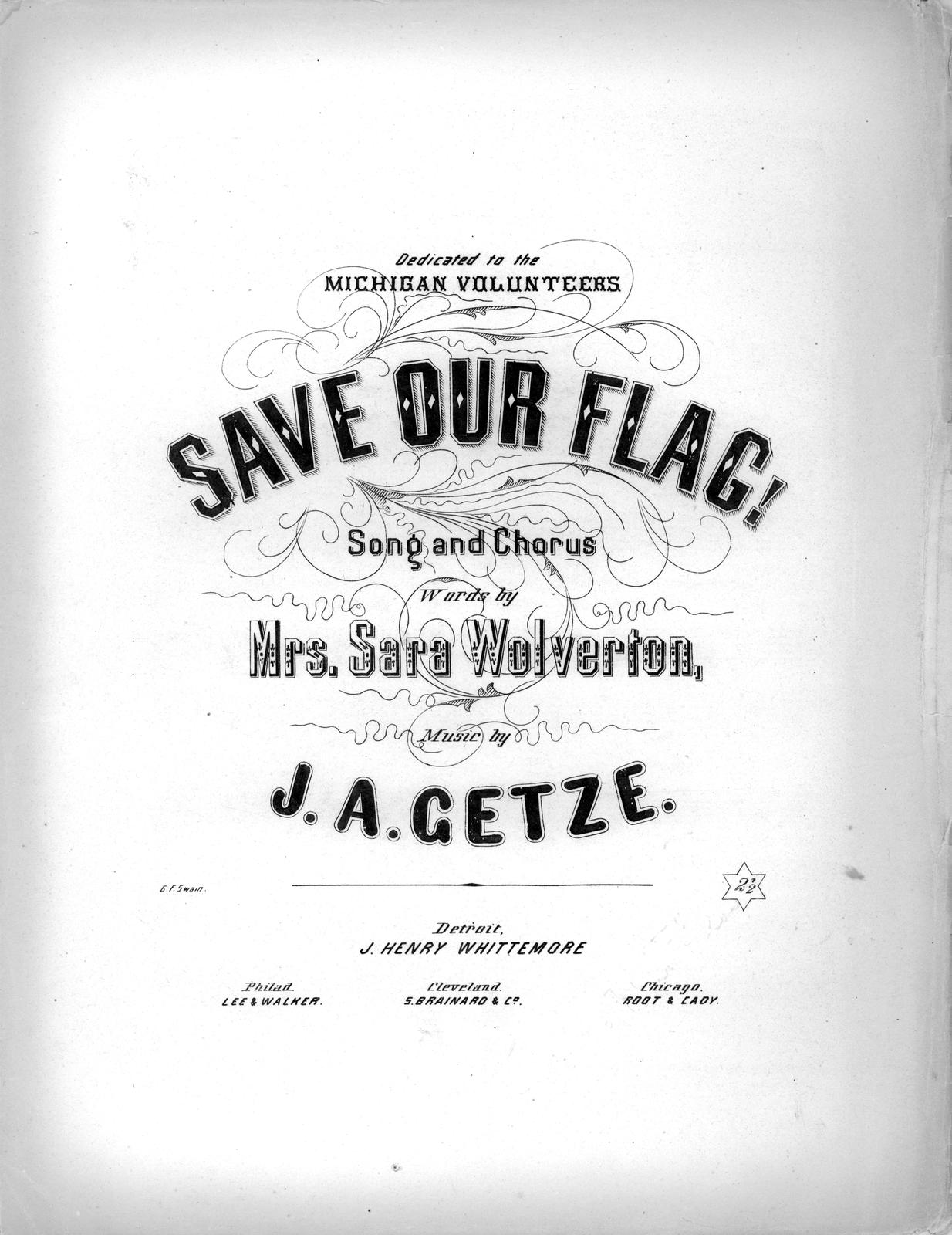 Save our flag: song and chorus words by Mrs. Sara Wolverton; music by J. A. Getze.