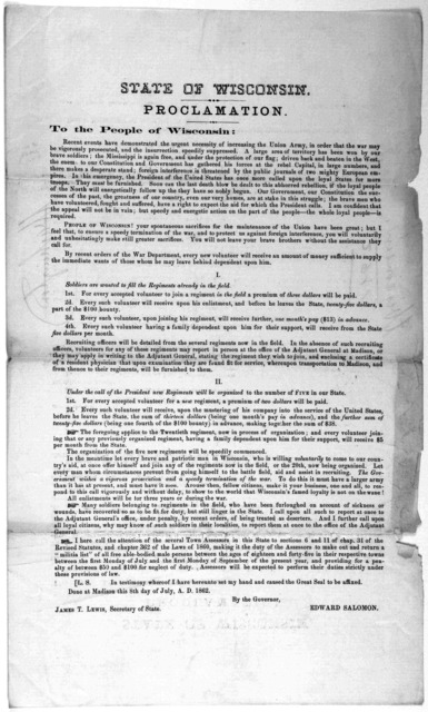 State of Wisconsin. Proclamation To the people of Wisconsin [Requesting volutneers for increasing the Union army] ... Done at Madison this 8th day of Juoy, A. D. 1862. By the Governor. Edward Salomon.