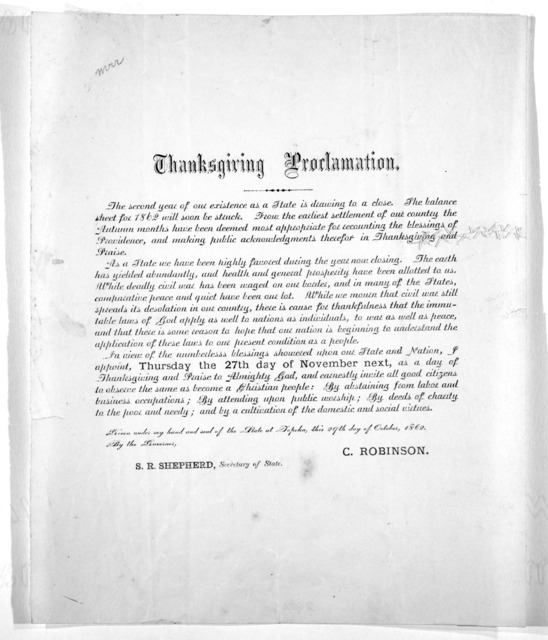 Thanksgiving proclamation ... I appoint, Thursday the 27th day of November next, as a day of thanksgiving and praise to Almighty God ... given under my hand and seal of the State at Topeka, this 29th day of October, 1862. ... C. Robinson. [Topek