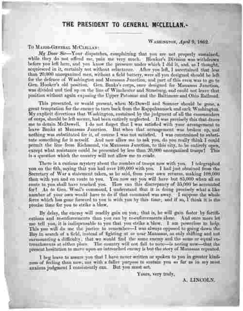 The President to General McClellan. Washington, April 9, 1862. To Major-General McClellan: My dear Sir-- Your dispatches, complaining that you are not properly sustained, while they do not offend me, pain me very mush. Blenker's Division was wit
