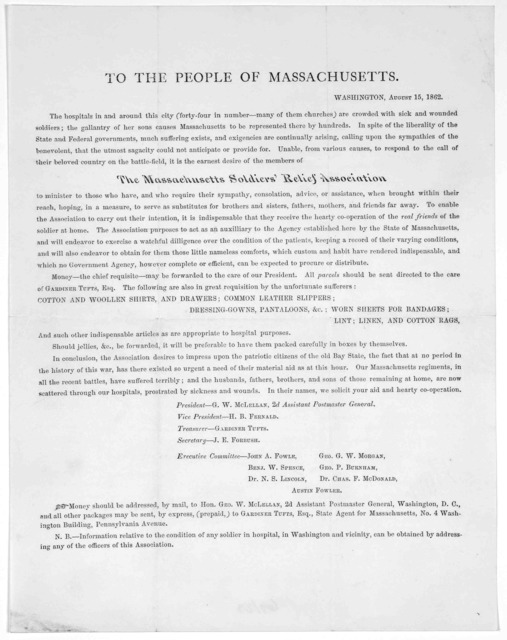 To the people of Massachusetts. Washington, August 15, 1862. The hospitals in and around this city (forty-four in number- many of them churches) are crowded with sick and wounded soldiers .... It is the earnest desire of the members of the Massa