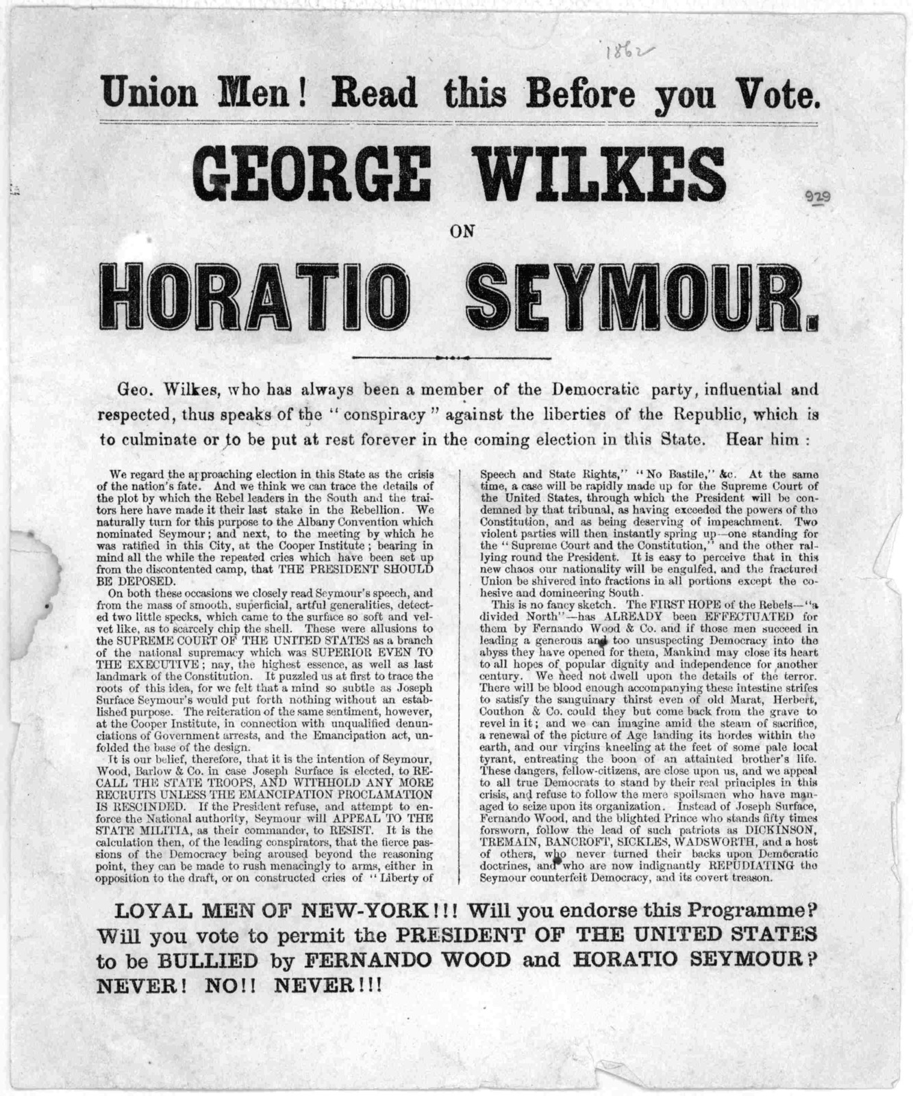 Union men! Read this before you vote. George Wilkes on Horatio Seymour ... Loyal men of New York!!! Will you endorse this programme Will you vote to permit the President of the United States to be bullied by Fernando Wood and Horatio Seymour? Ne