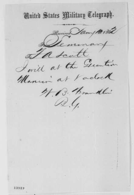 William B. Franklin to Thomas A. Scott, Friday, January 10, 1862  (Telegram reporting when he will arrive at White House)