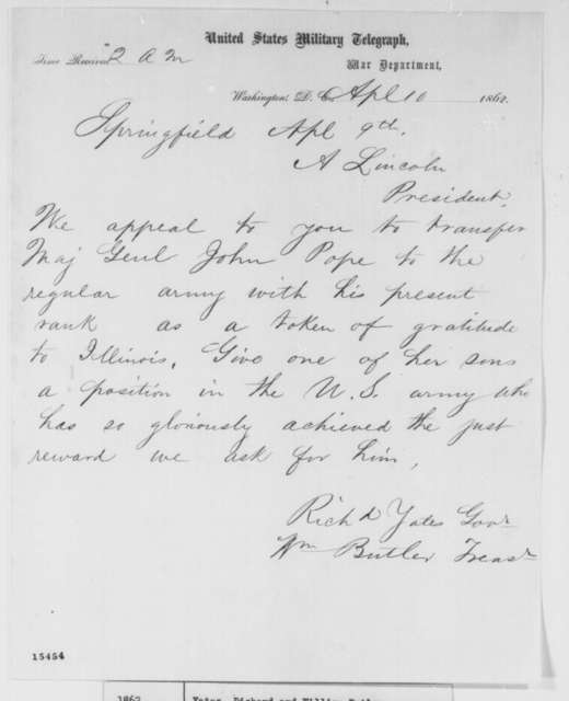 William Butler and Richard Yates to Abraham Lincoln, Wednesday, April 09, 1862  (Telegram requesting that John Pope be transferred to the regular army)
