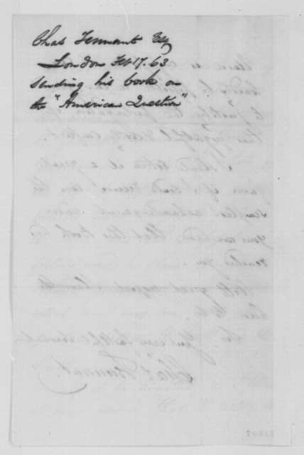 "Charles Tennant to Abraham Lincoln, Tuesday, February 17, 1863  (Sends his book on the ""American Question"")"