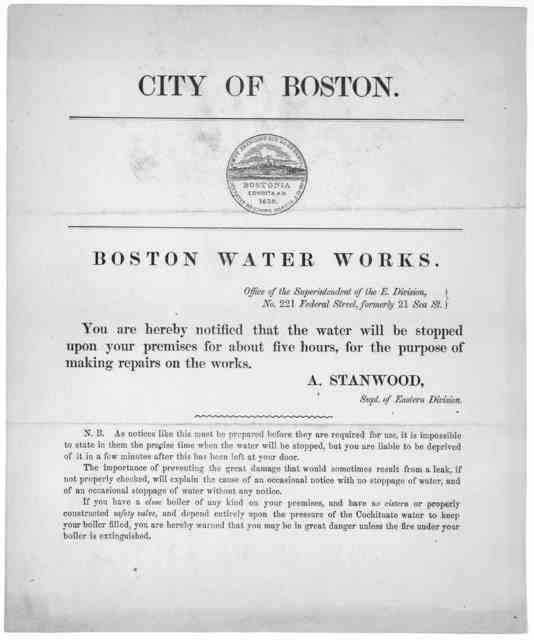 City of Boston. Boston water works ... You are hereby notified that the water will be stopped upon your premises for about five hours, for the purpose of making repairs on the works. E. R. Jones, Supt. of Eastern Division ... J. E. Farwell & Co.
