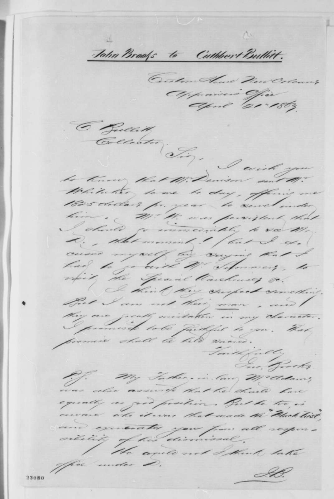 Cuthbert Bullitt to Salmon P. Chase, Tuesday, July 21, 1863  (Conduct at New Orleans customs house; copies of John Brooks to Cuthbert, April 21, 1863 and George S. Denison to Cuthbert)